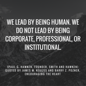 We lead by being human. We do not lead by